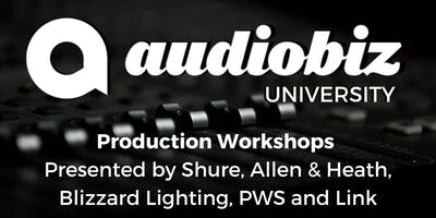 Audio Biz University- Production Workshops Presented by Shure, Allen & Heath, Blizzard Lighting, PWS and Link (IL DAY 2 Morning Session)