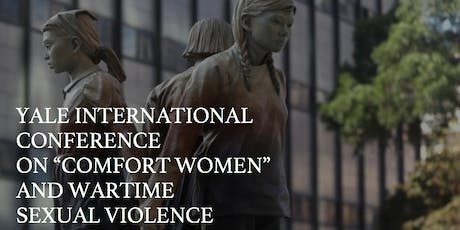 """Yale International Conference on """"Comfort Women"""" and Wartime Sexual Violence tickets"""
