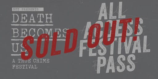SOLD OUT! *SHOW TICKETS STILL AVAILABLE* 2019 ALL ACCESS PASS Death Becomes Us: True Crime Festival D.C.