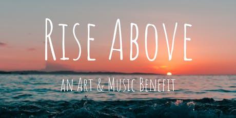 """""""RISE ABOVE""""....  an Art & Music Benefit tickets"""
