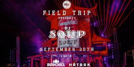 Field Trip Pres: DJ Soup w/ Burchill & HRTBRK tickets