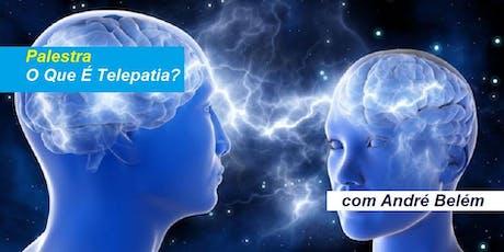 Palestra O Que É Telepatia? - André Belém ingressos