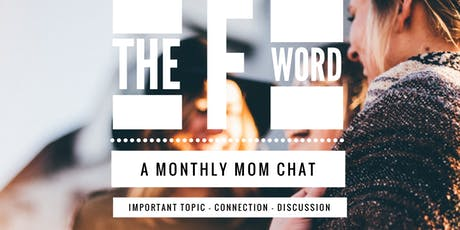 The F Word - Friendship - Mom Friends: Struggles, Successes, Strategies tickets