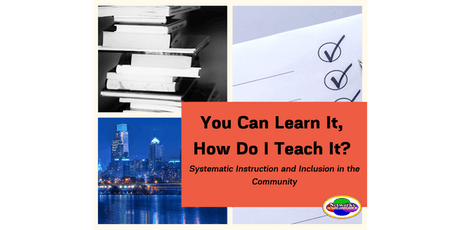 You Can Learn It, How Do I Teach It?:  Systematic Instruction and Inclusion in the Community (Philadelphia, PA) [EMP] tickets