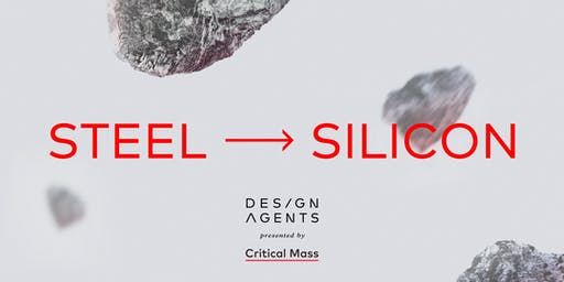 Design Agents By Critical Mass Presents: Steel to Silicon