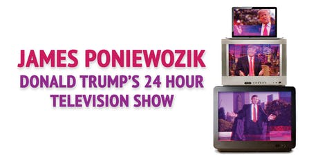 NY Times Chief TV Critic James Poniewozik: Donald Trump's 24-Hour Television Show tickets