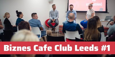Biznes Cafe Club Leeds - Spotkanie #1