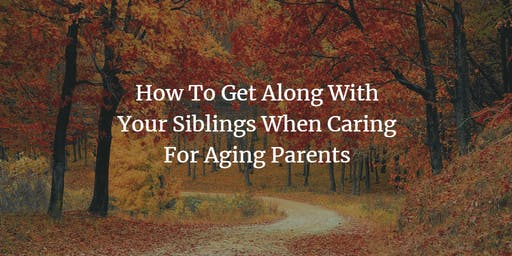 How To Get Along With Siblings When Caring For Aging Parents: ZOOM Event