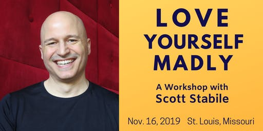 Love Yourself Madly, St. Louis — A Workshop with Scott Stabile