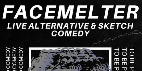 FACEMELTER: Live Alternative Stand Up and Sketch Comedy tickets