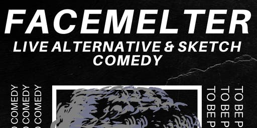 FACEMELTER: Live Alternative Stand Up and Sketch Comedy