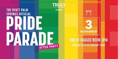 Truly Presents The Hyatt Palm Springs Official Pride After Party