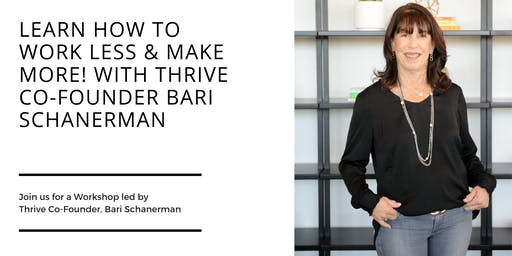 Learn How To Work Less & Make MORE! With Thrive Co-Founder Bari Schanerman