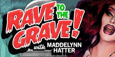 RAVE TO THE GRAVE FEAT. MADDELYNN HATTER tickets