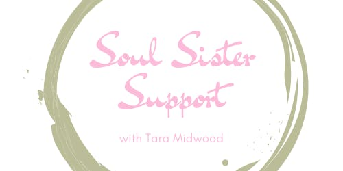Soul Sister Support with Tara Midwood