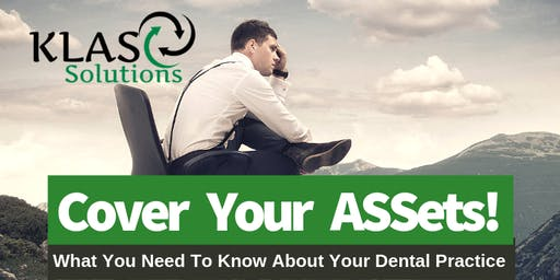Cover your ASSets!  What you need to know about your Dental Practice