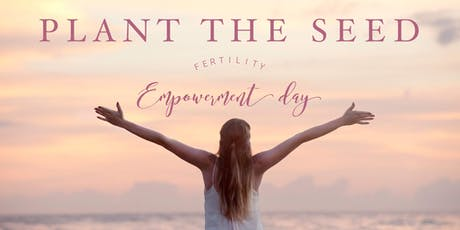 Plant the SEED, Fertility Empowerment Day tickets