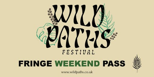 Fringe Weekend Pass - Wild Paths Festival