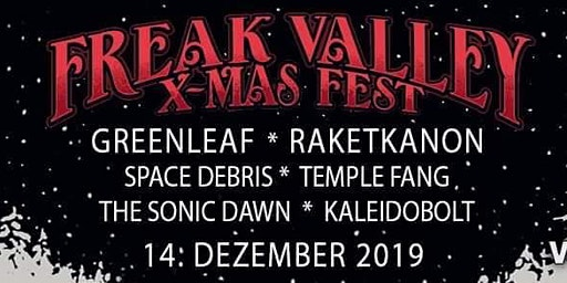 Freak Valley XMas Fest - Greenleaf [sw]+ Raketkanon [be] + Space Debris [de]+Temple Fang [nl]+The Sonic Dawn [us]+KALEIDOBOLT