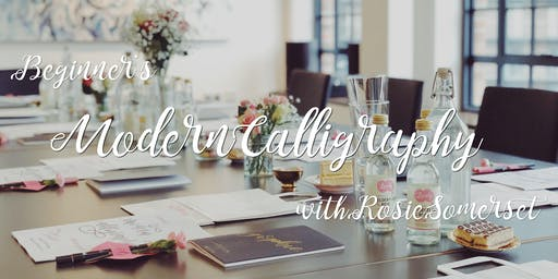 Beginners Modern Calligraphy workshop with Rosie Somerset Lettering