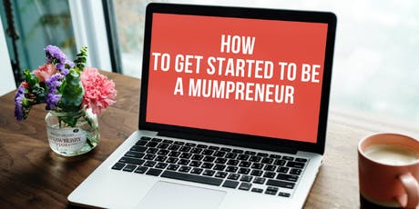 #3 FREE Workshop: How To Get Started To Be A Mumpreneur tickets