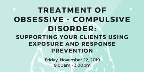 Treatment of Obsessive - Compulsive Disorder: Supporting your Clients using Exposure and Response Prevention tickets