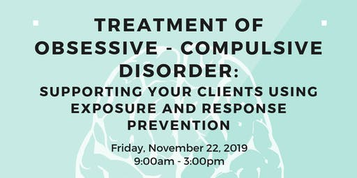 Treatment of Obsessive - Compulsive Disorder: Supporting your Clients using Exposure and Response Prevention