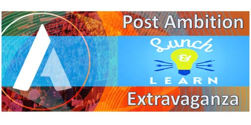 Post Ambition Lunch & Learn Extravaganza