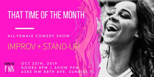 That Time of The Month Comedy Show! Ft Lauderdale Free