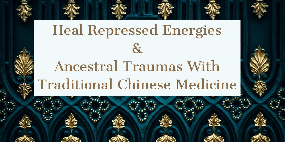 Heal Repressed Emotions & Lineage Traumas With Traditional Chinese Medicine