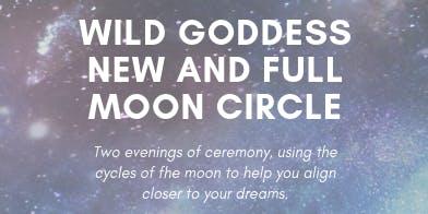 Wild Goddess New and Full Moon Circles
