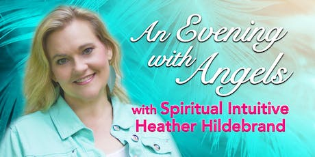 """An Evening with the Angels "" with Spiritual Intuitive Heather Hildebrand tickets"