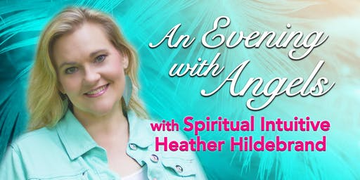 """An Evening with the Angels "" with Spiritual Intuitive Heather Hildebrand"