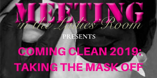 Coming Clean 2019:  Taking The Mask Off