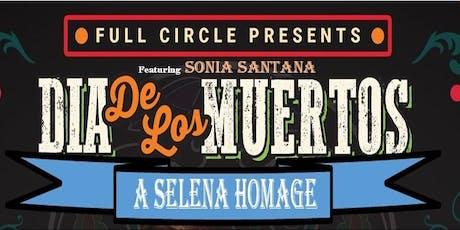 """Dia de Los Muertos """"A Selena Homage"""" Featuring Sonia Santana tickets"""