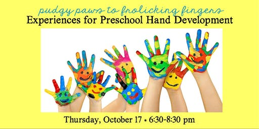 Pudgy Paws to Frolicking Fingers: Experiences for Preschool Hand Development