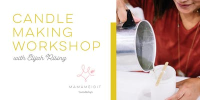 MAMAMEIDIT Candle Making Workshop with Elijah Rising