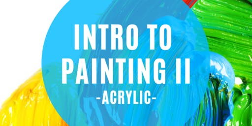 Intro to Painting II - Acrylic