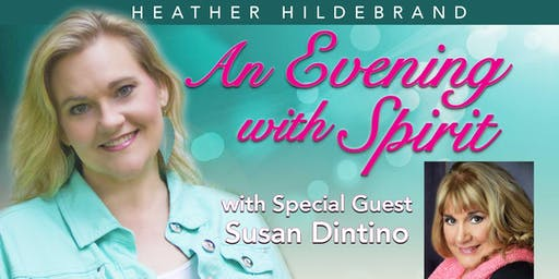 """An Evening with Spirit"" with Medium Heather Hildebrand & Special Guest Susan Dintino"
