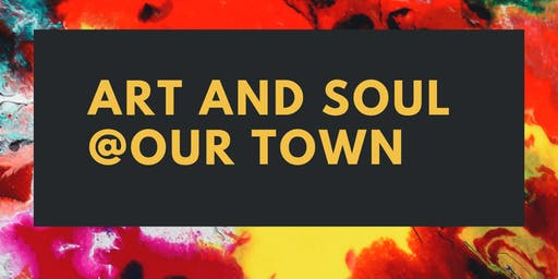 Art and Soul @Our Town!