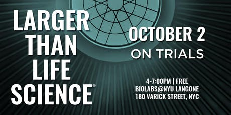 LARGER THAN LIFE SCIENCE | On Trials tickets