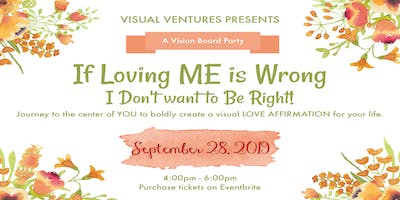 Visual Ventures Presents: If Loving ME is Wrong I Don't Want to be Right!  A Vision Board Party