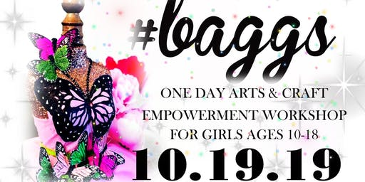 #BAGGS 2019 ARTS AND CRAFT WORKSHOP FOR GIRLS 10-18!