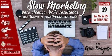 Slow Marketing para alcançar bons resultados e melhorar a qualidade de vida ingressos