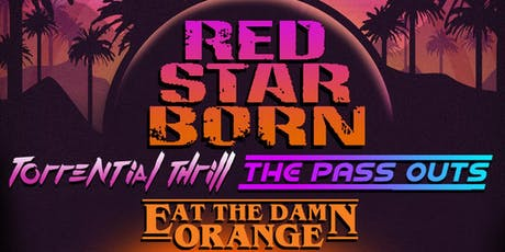 Redstarborn, Torrential Thrill, The Pass Outs and Eat the Damn Orange tickets