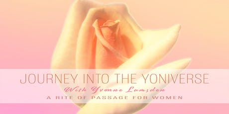 Journey into the Yoniverse – A Rite of Passage for Women tickets