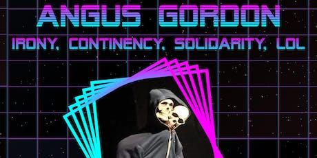 Angus Gordon - Irony, Contingency, Solidarity, Lol tickets