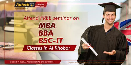 STUDY IN AL KHOBAR. Attend free seminar for more info on  MBA,BBA,BSC-IT tickets