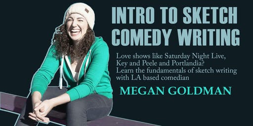 INTRO TO SKETCH COMEDY WRITING with MEGAN GOLDMAN!