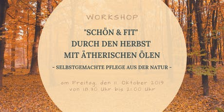"""""""Schön & Fit"""" durch den Herbst mit ätherischen Ölen - selbstgemachte Pflege aus der Natur Tickets"""